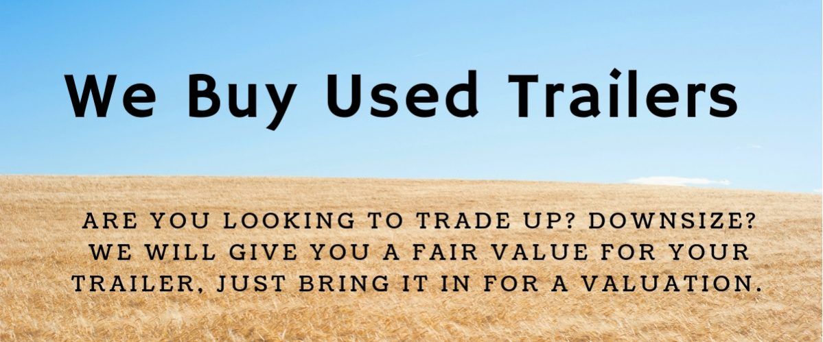 We Buy Used Trailer Are you looking to trade up. We will give you a fair value for your trailer
